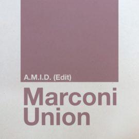 New Marconi Union Single // A.M.I.D. (Edit)