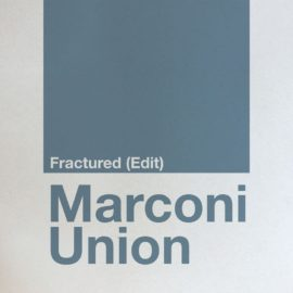 Marconi Union – Fractured (Edit) | New Single