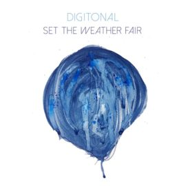 Set The Weather Fair | New Digitonal Album